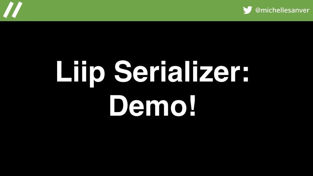 @michellesanver Liip Serializer: Demo!