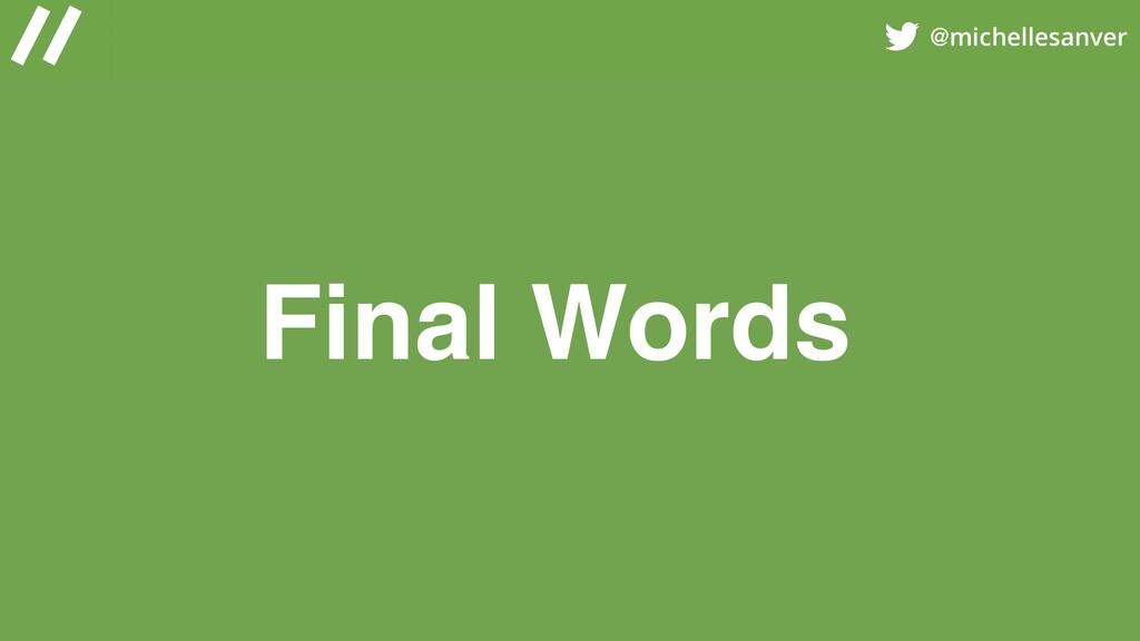 @michellesanver Final Words