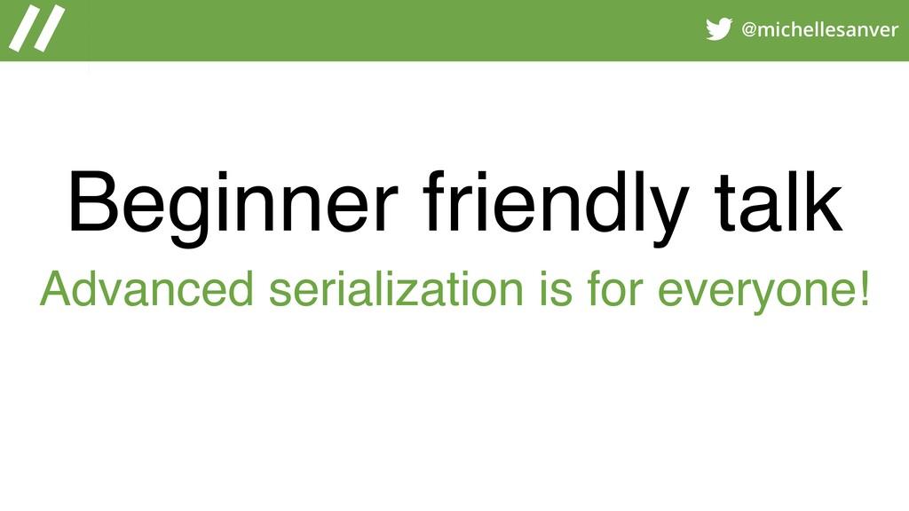 @michellesanver Beginner friendly talk Advanced...