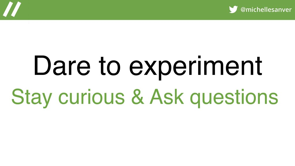 @michellesanver Dare to experiment Stay curious...