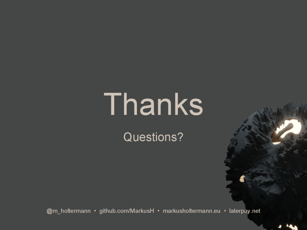 Thanks @m_holtermann • github.com/MarkusH • mar...