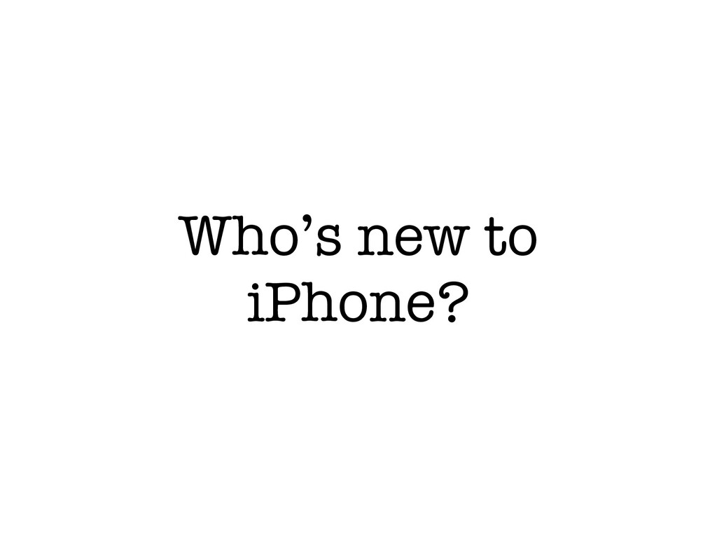 Who's new to iPhone?