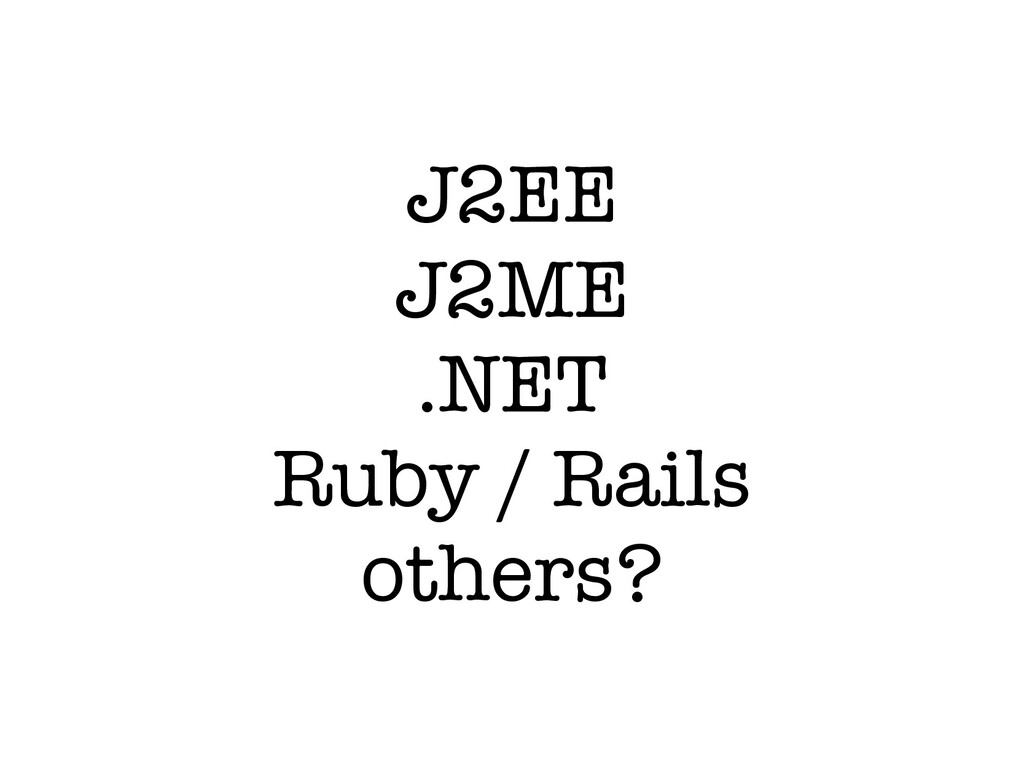 J2EE J2ME .NET Ruby / Rails others?