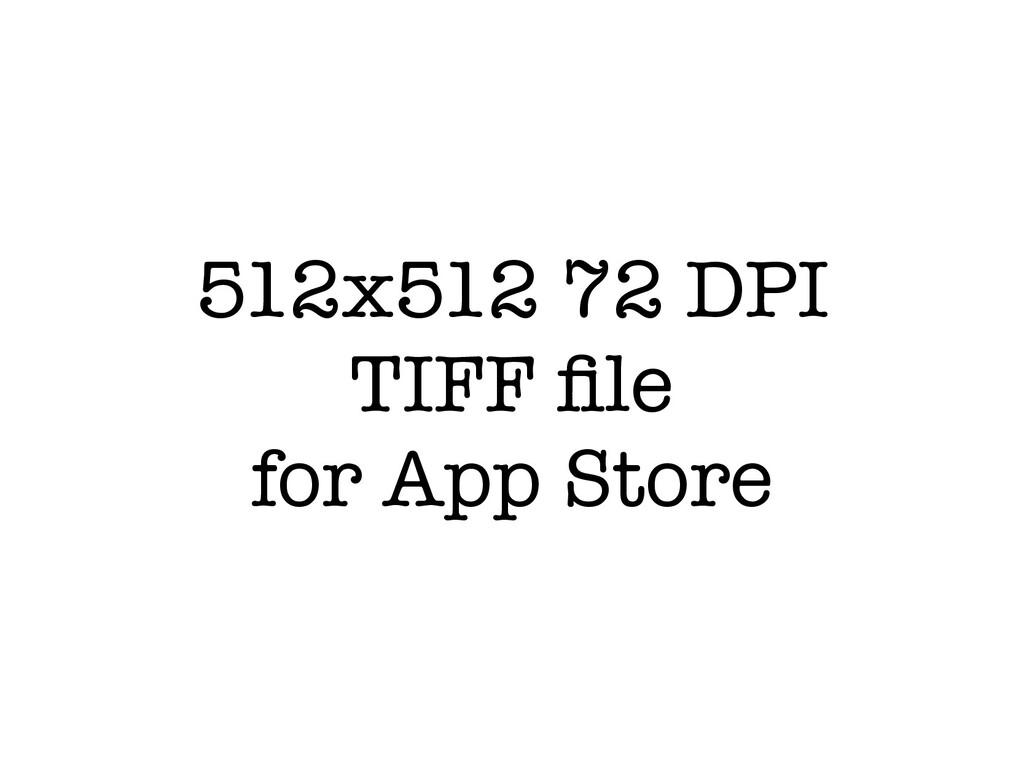 512x512 72 DPI TIFF file for App Store