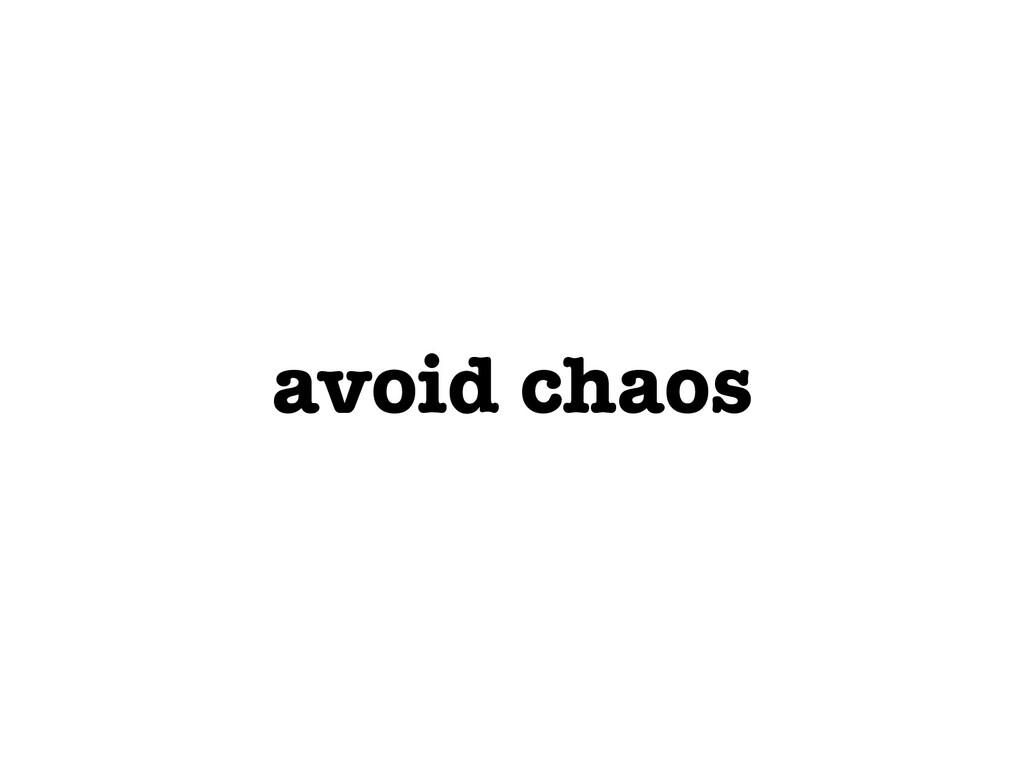 avoid chaos
