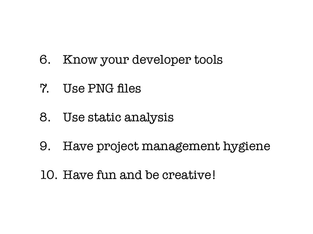 6. Know your developer tools 7. Use PNG files 8....