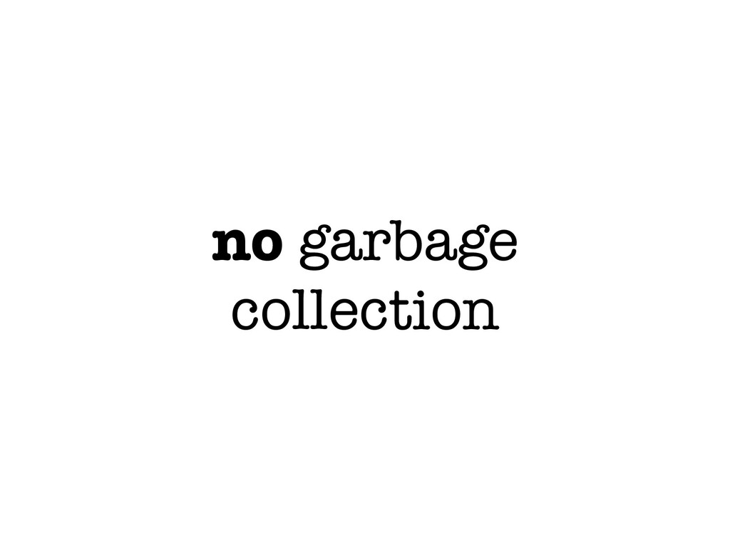 no garbage collection
