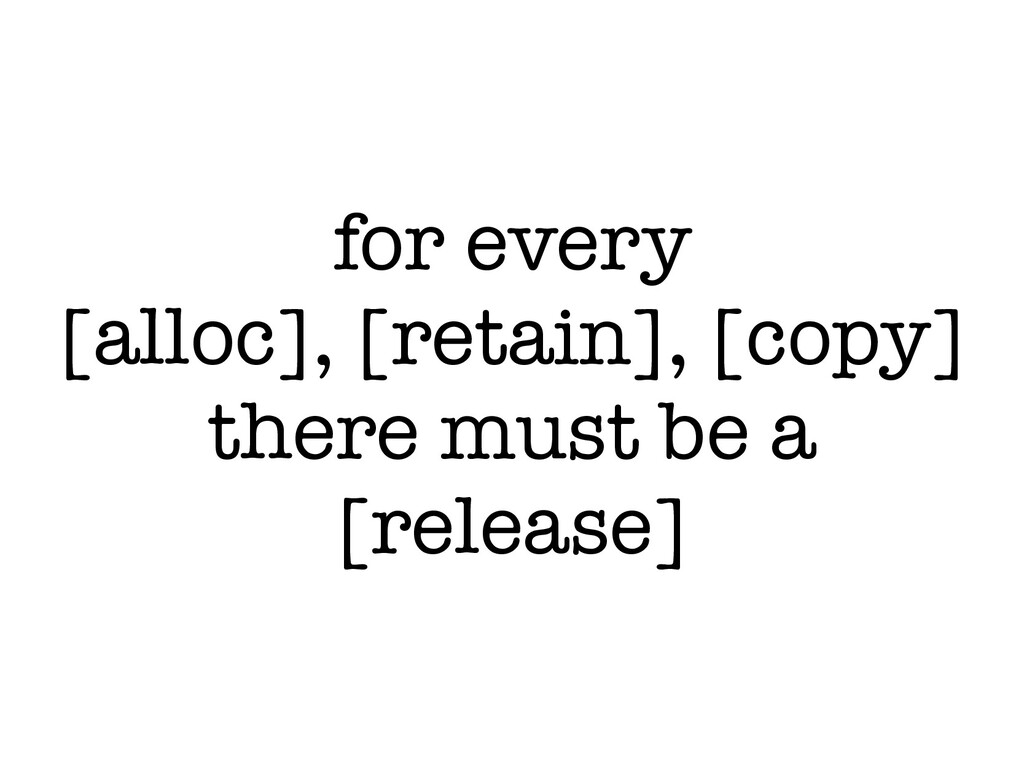 for every [alloc], [retain], [copy] there must ...