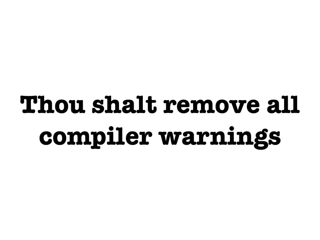 Thou shalt remove all compiler warnings