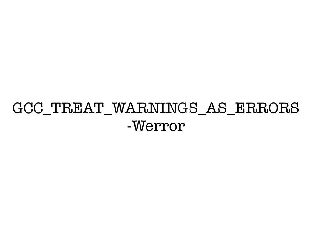 GCC_TREAT_WARNINGS_AS_ERRORS -Werror