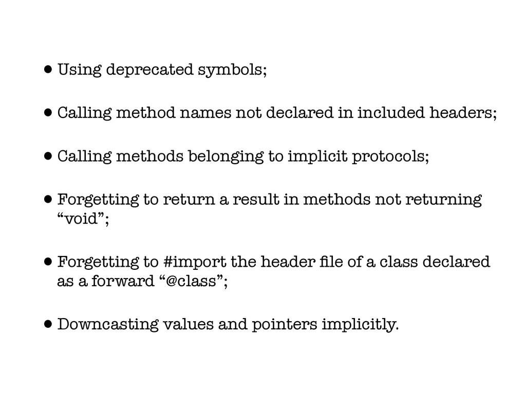 •Using deprecated symbols; •Calling method name...