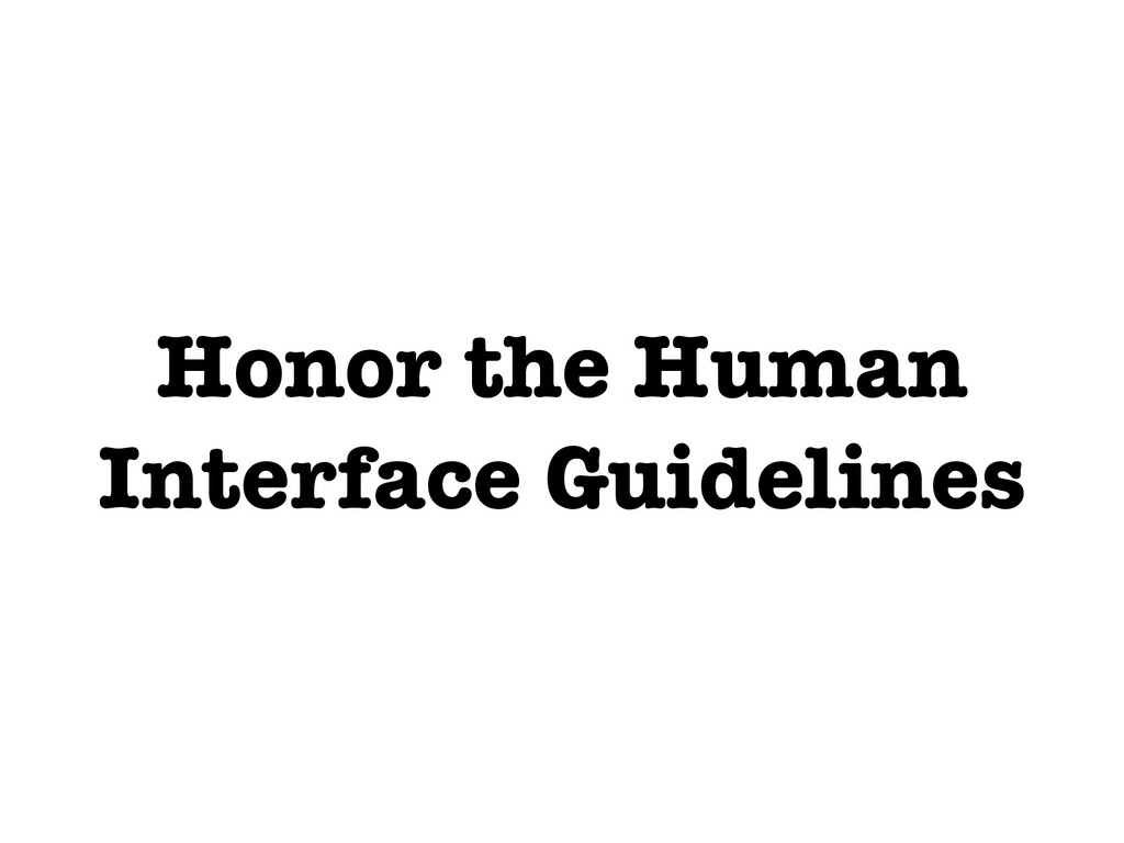 Honor the Human Interface Guidelines