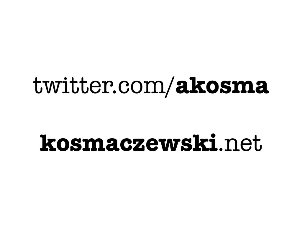 twitter.com/akosma kosmaczewski.net