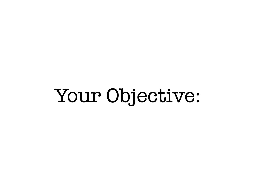Your Objective: