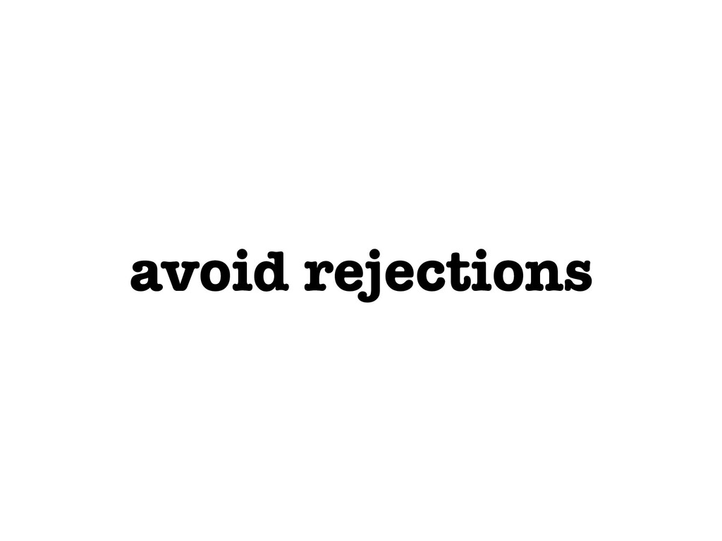 avoid rejections