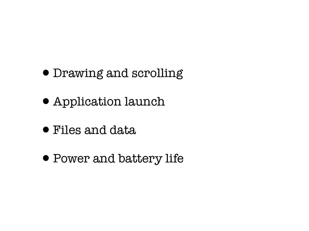 •Drawing and scrolling •Application launch •Fil...