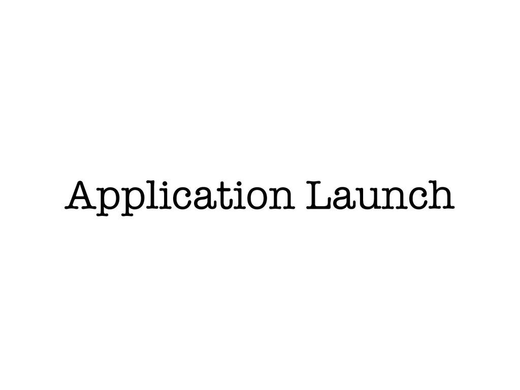 Application Launch