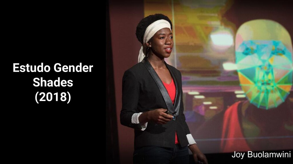 Estudo Gender Shades (2018) Joy Buolamwini