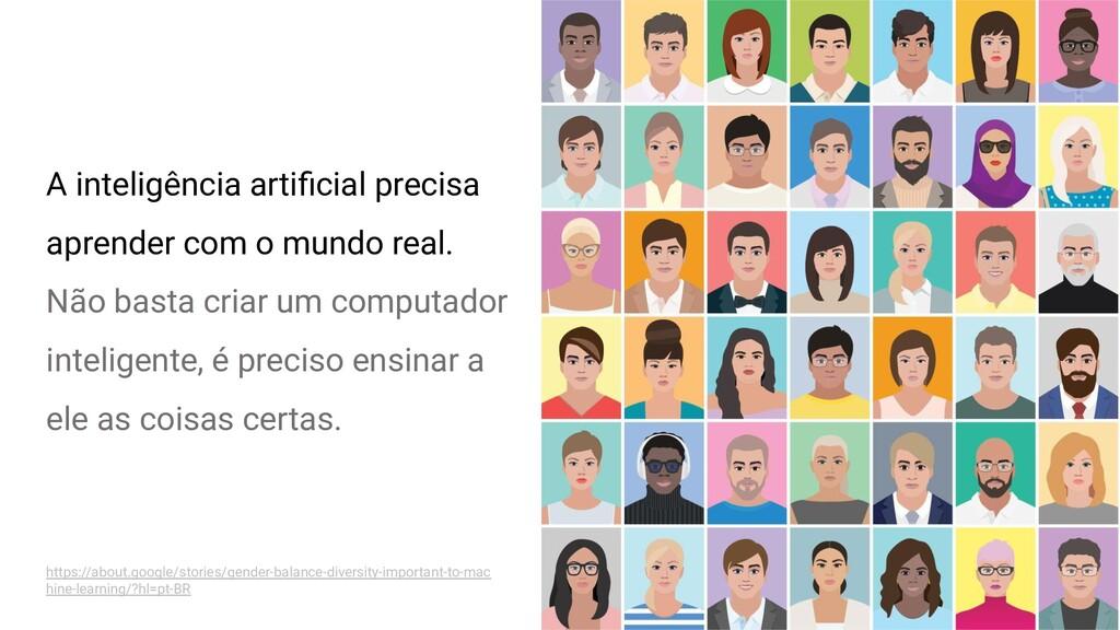 A inteligência artificial precisa aprender com o...