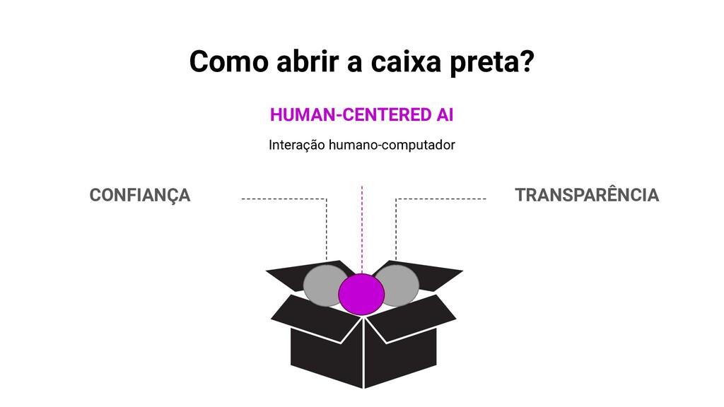 Como abrir a caixa preta? CONFIANÇA HUMAN-CENTE...