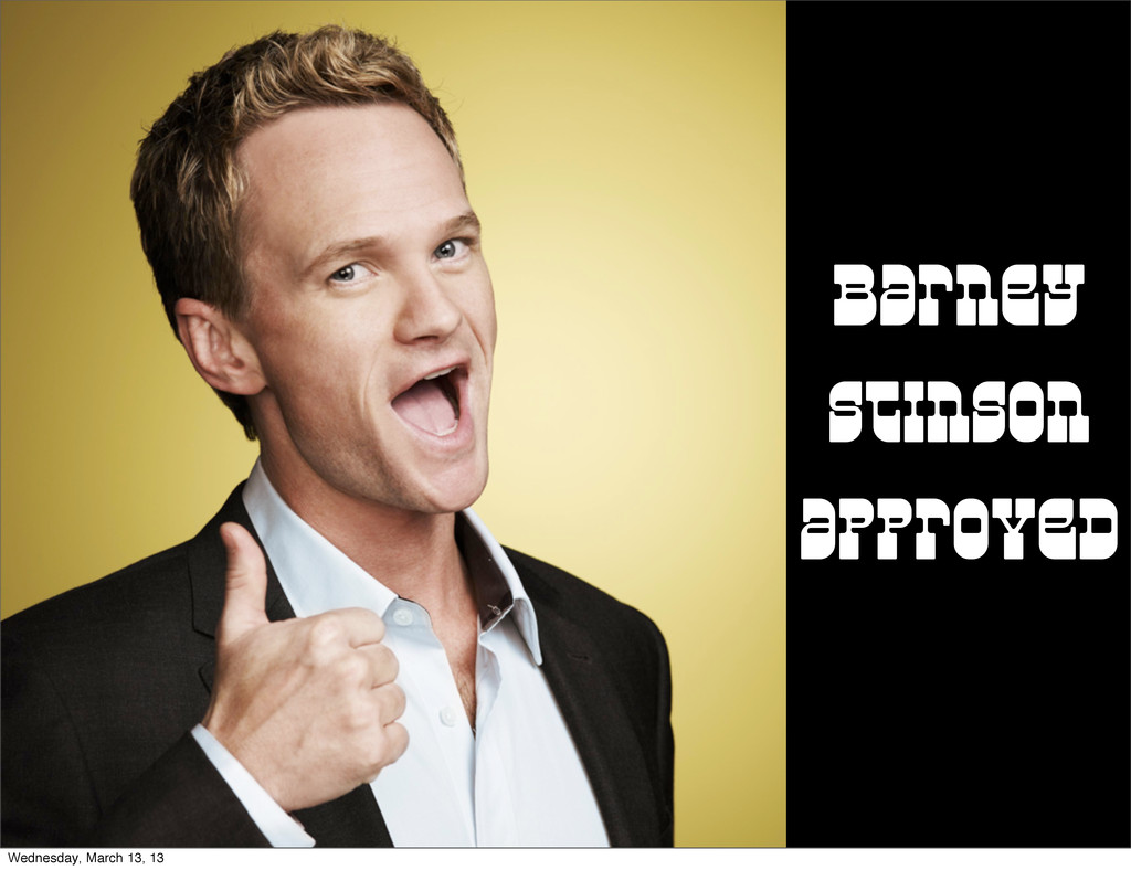 Barney Stinson approved Wednesday, March 13, 13