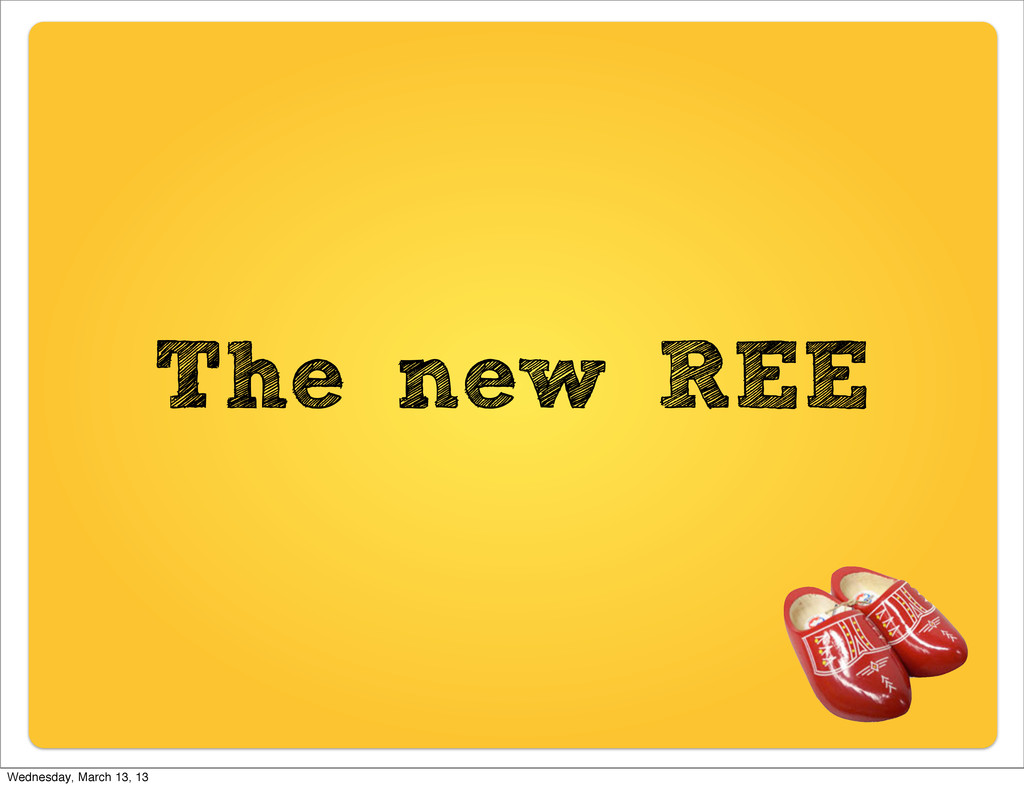 The new REE Wednesday, March 13, 13