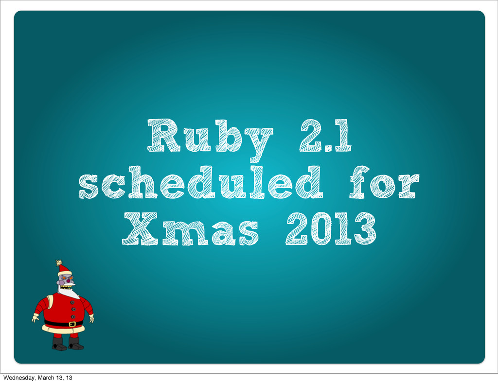 Ruby 2.1 scheduled for Xmas 2013 Wednesday, Mar...