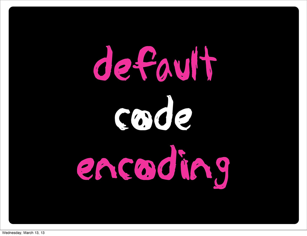 default code encoding Wednesday, March 13, 13