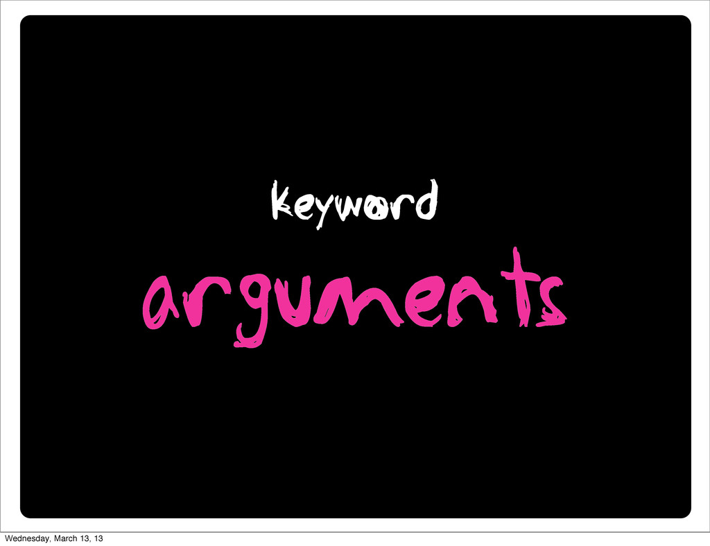 keyword arguments Wednesday, March 13, 13