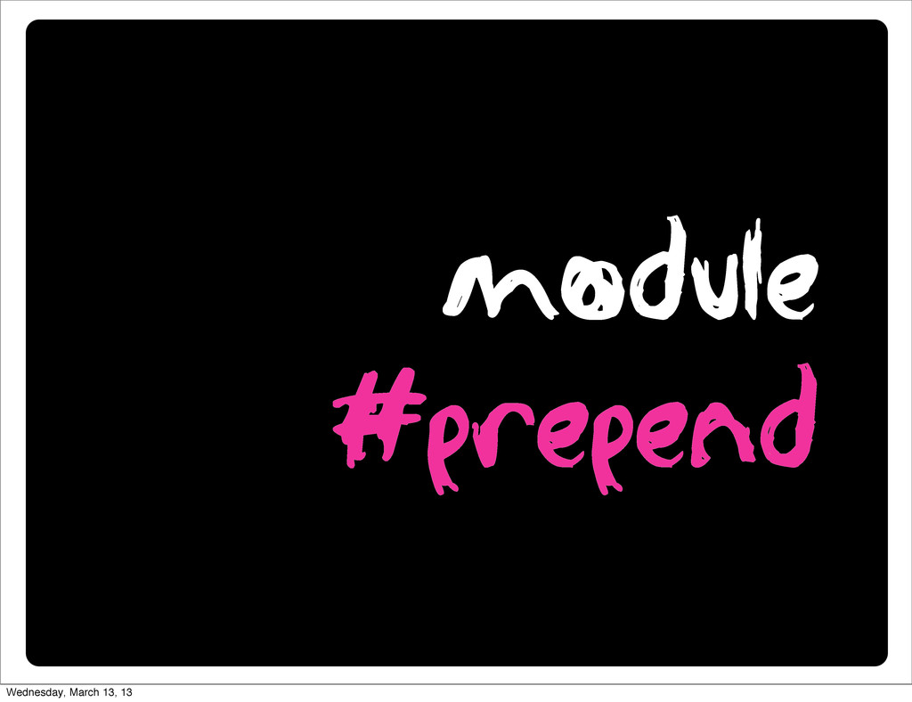 module #prepend Wednesday, March 13, 13