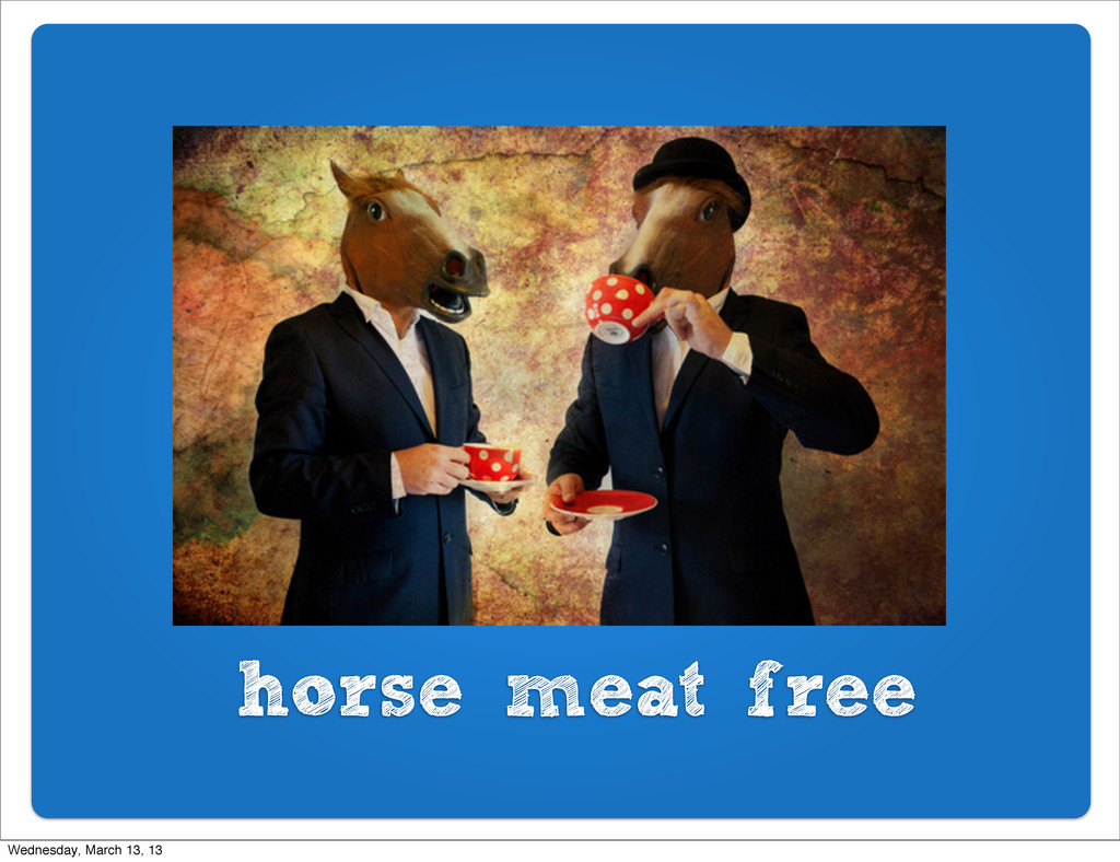 horse meat free Wednesday, March 13, 13