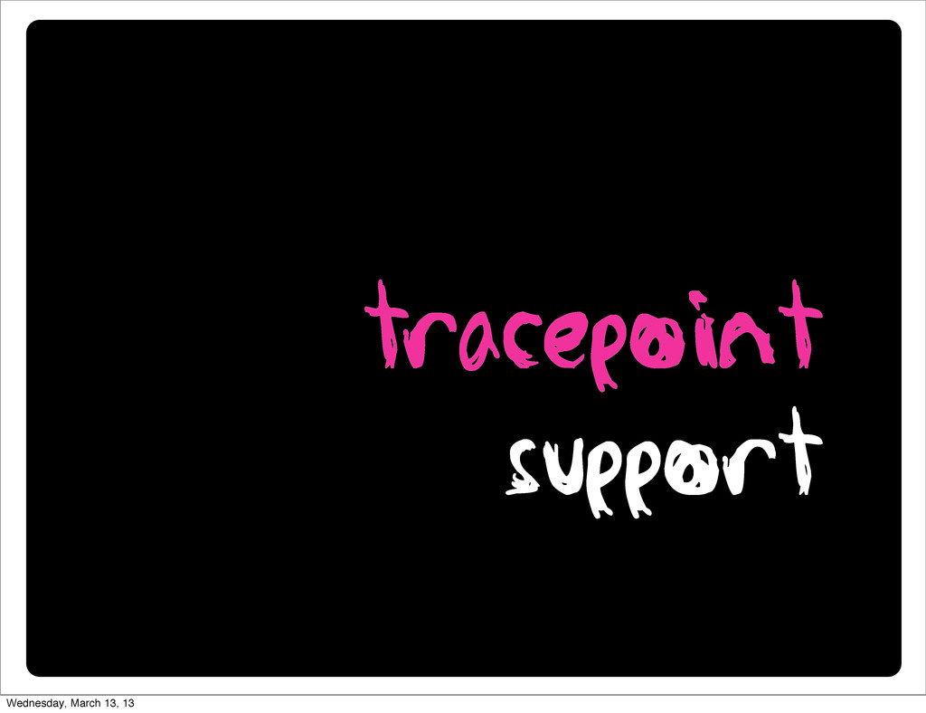 tracepoint support Wednesday, March 13, 13