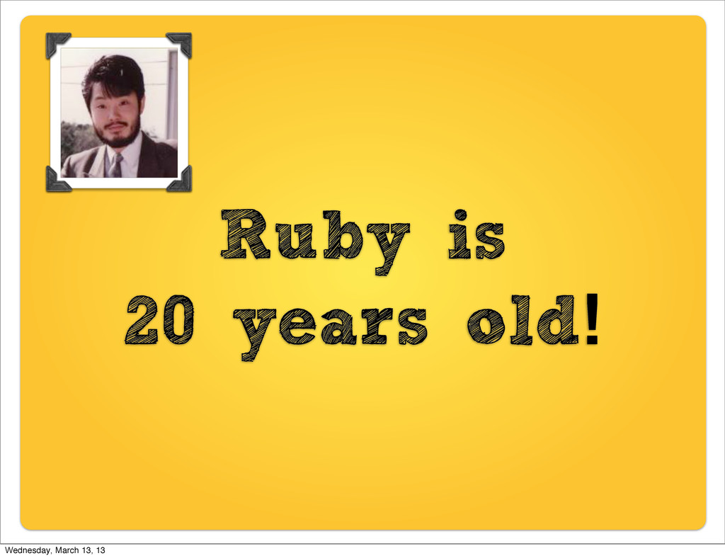 Ruby is 20 years old! Wednesday, March 13, 13