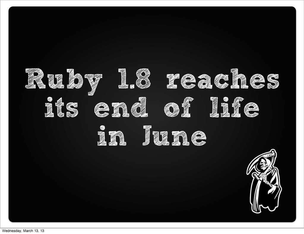 Ruby 1.8 reaches its end of life in June Wednes...