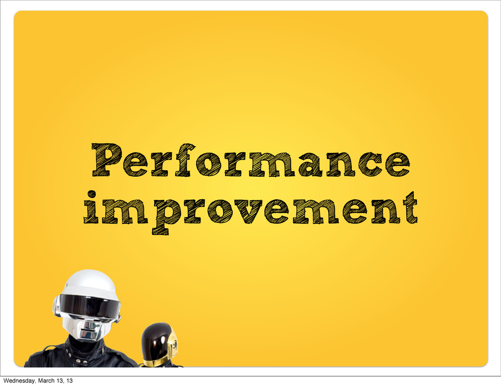 Performance improvement Wednesday, March 13, 13