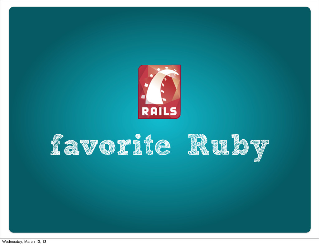 favorite Ruby Wednesday, March 13, 13
