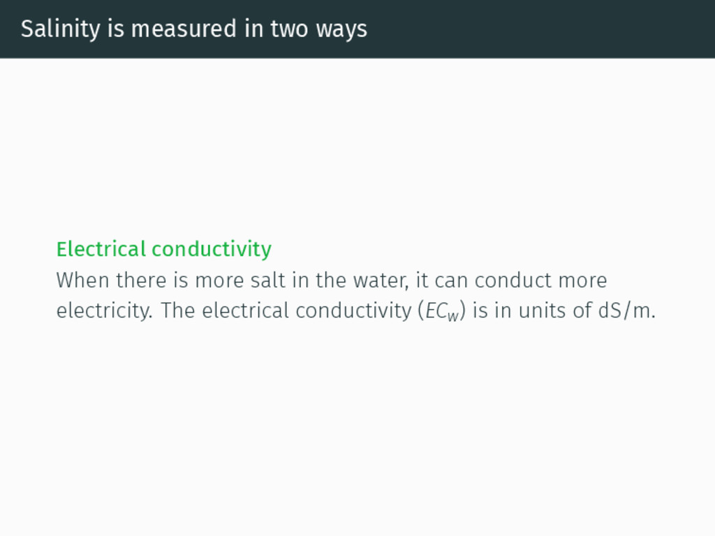 Salinity is measured in two ways Electrical con...