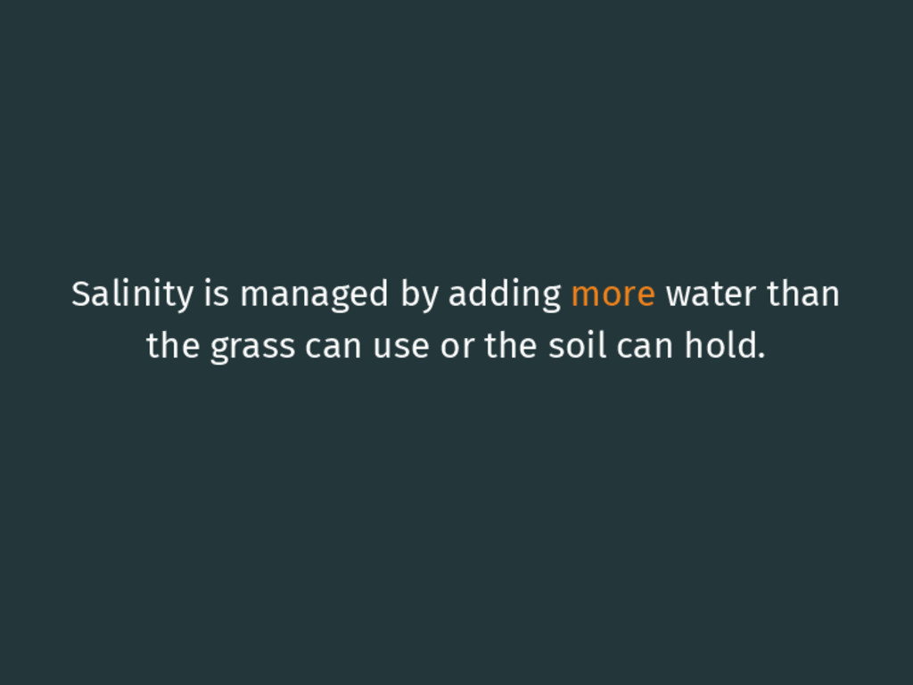 Salinity is managed by adding more water than t...
