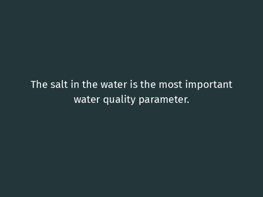 The salt in the water is the most important wat...