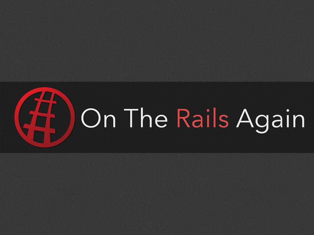 On The Rails Again