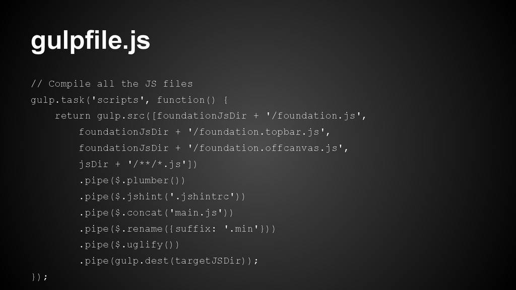 // Compile all the JS files gulp.task('scripts'...