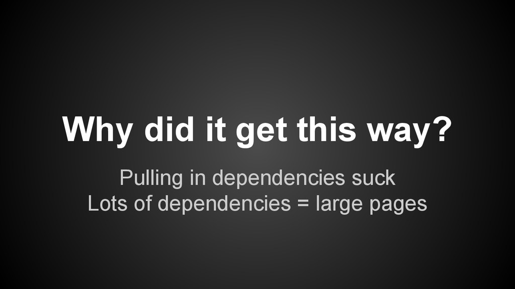 Pulling in dependencies suck Lots of dependenci...