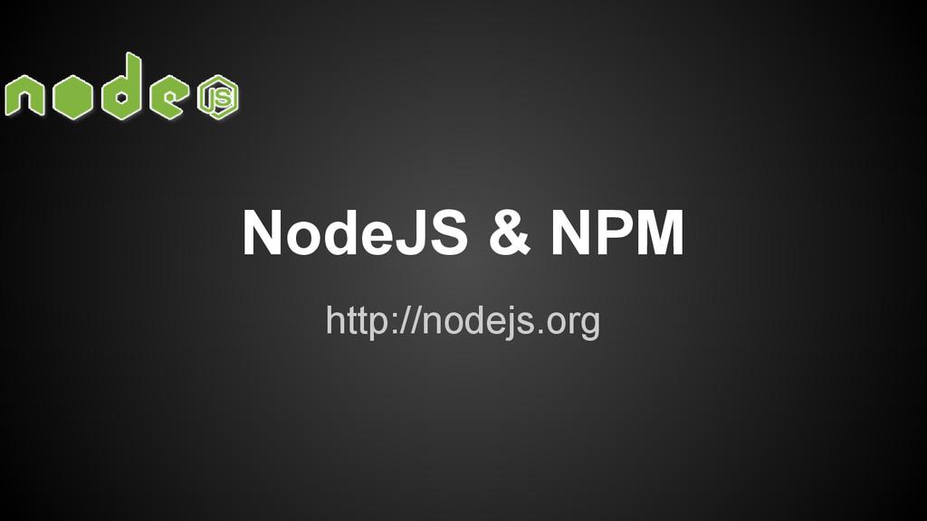 http://nodejs.org NodeJS & NPM
