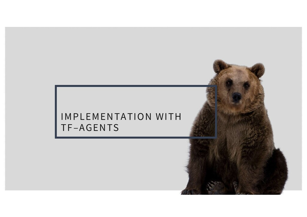 IMPLEMENTATION WITH TF–AGENTS