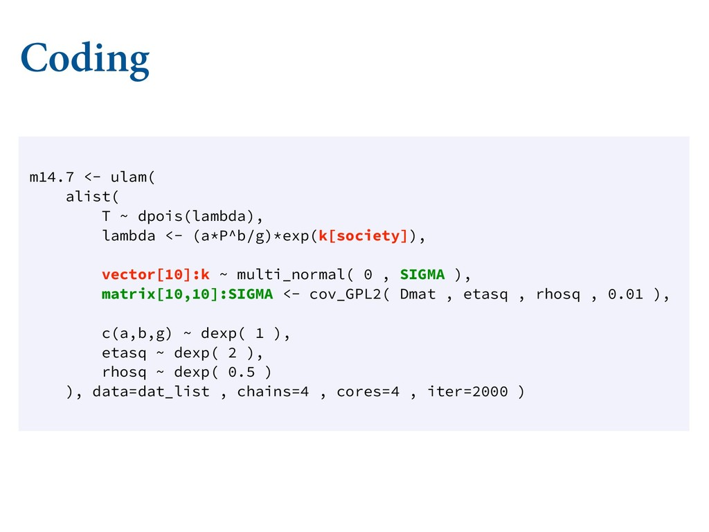 Coding m14.7 <- ulam( alist( T ~ dpois(lambda),...