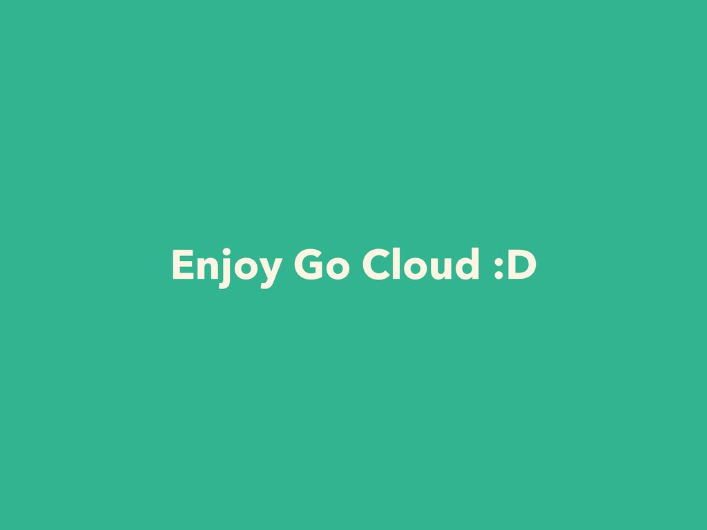 Enjoy Go Cloud :D