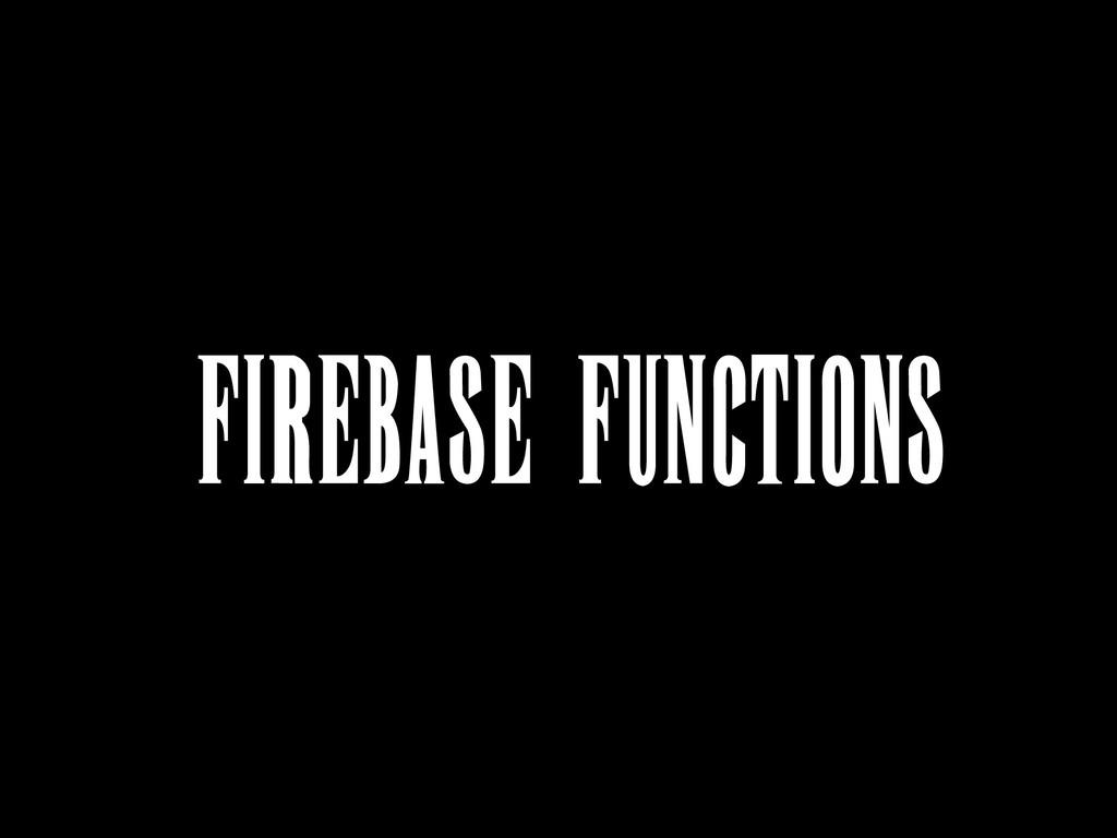 FIREBASE FUNCTIONS