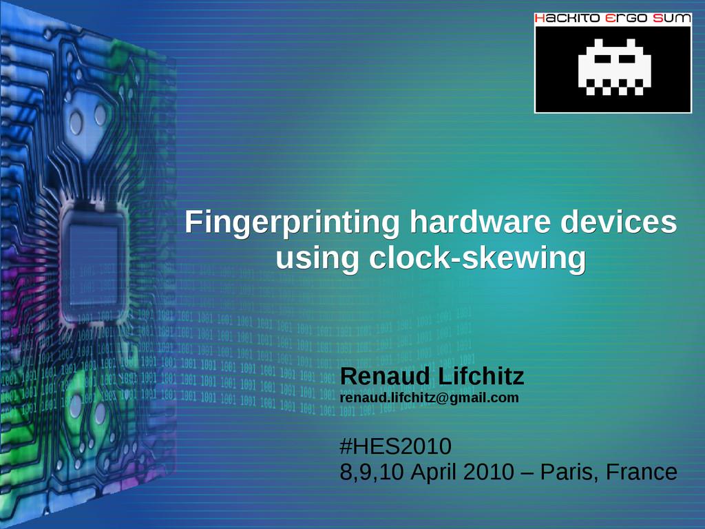 Fingerprinting hardware devices Fingerprinting ...