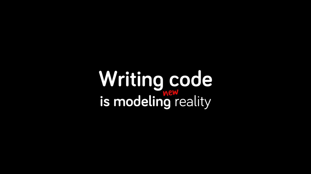 Writing code is modeling reality new