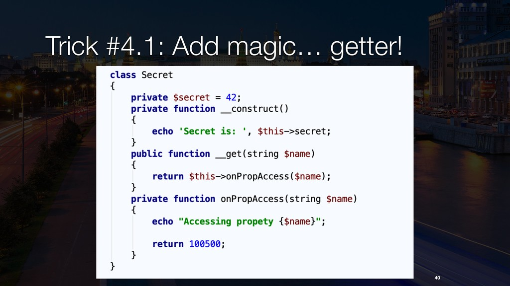 Trick #4.1: Add magic… getter! 40